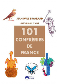 101 confréries de france et autres associations gourmandes