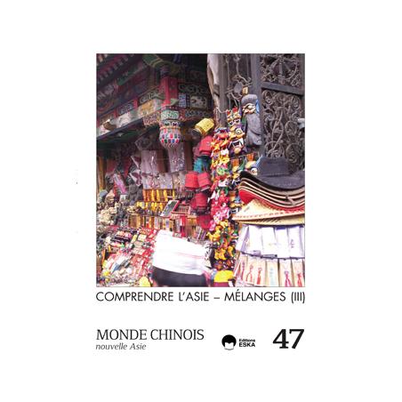 Monde Chinois 47 - MC20164700 : Comprendre l'Asie - Mélanges III