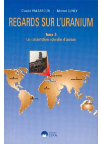 REGARDS SUR L'URANIUM - Tome 3 : les concentrations naturelles d