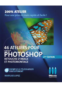 46 ateliers Photoshop - Retouche d'images et photomontage - 2e edition