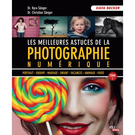 Les meilleures astuces pour la photo numérique - Tome 1