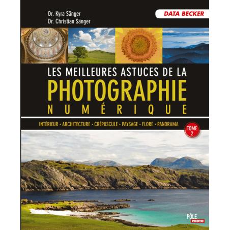 Les meilleures astuces pour la photo numérique - Tome 2